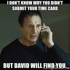 Submit A Meme - i don t know why you didn t submit your time card but david will