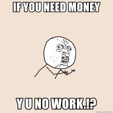 Yu No Meme Creator - if you need money y u no work y u no meme generator