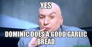 Yes Meme - yes dominic does a good garlic bread dr evil meme aussie memes