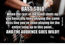 Solo Meme - 25 best memes about bass solo bass solo memes