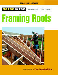 framing roofs editors of fine homebuilding 8601200661781 amazon