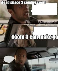 Dead Space Meme - meme maker dead space 3 coming soon doom 3 can make you shit in