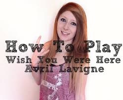 how to play wish you were here by avril lavigne on guitar youtube