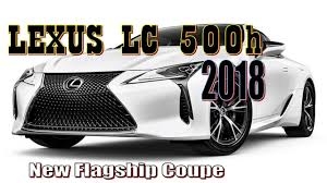 lexus lc fuel economy news 2018 lexus lc 500h new flagship coupe is a looker and