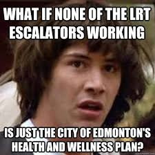 Edmonton Memes - what if none of the lrt escalators working is just the city of