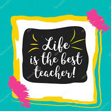 life is the best teacher inspirational typography concept image