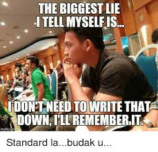 Biggest Internet Memes - the biggest lie itell myselfis dontneed to write that down