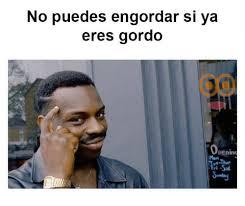 Gordo Meme - no puedes engordar si ya eres gordo penin mon meme on sizzle