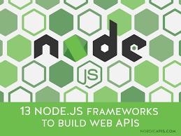 node js 13 node js frameworks to build web apis nordic apis