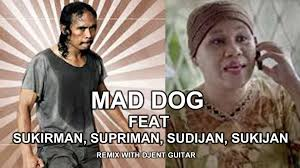 Mad Dog Meme - mad dog greget feat sukirman supriman sujiman sukijan youtube