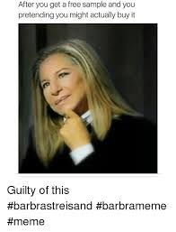 Barbra Streisand Meme - after you get a free sle and you pretending you might actually