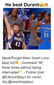 Kevin Love Meme - he beat durante oklahom citr 35 wolves neverforget when kevin love