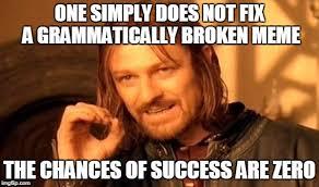 Success Meme - one simply does not fix a grammatically broken meme the chances of
