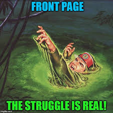 The Struggle Is Real Meme - the struggle is real imgflip