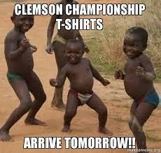 Clemson Memes - clemson chionship t shirts arrive tomorrow make a meme