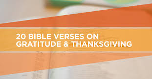 20 bible verses on cultivating thankfulness echurch
