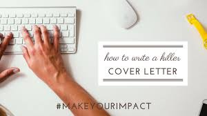 how to write a killer cover letter impact management services