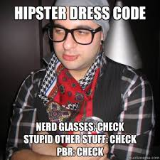 Hipster Glasses Meme - hipster dress code nerd glasses check stupid other stuff check pbr