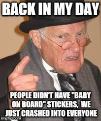 Baby On Board Meme - back in my day meme imgflip