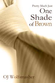 pretty much just one shade of brown part i by oj wolfsmasher