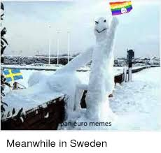 Meanwhile Meme - an euro memes meanwhile in sweden meme on me me