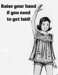 Get Laid Meme - raise your hand if you need to get laid memes nsfw
