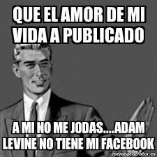 Adam Levine Meme - meme correction guy que el amor de mi vida a publicado a mi no me