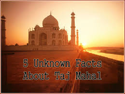 5 amazing and unknown facts about taj mahal taj mahal tour