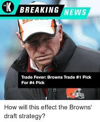 Breaking News Meme - breaking news the trade fever browns trade 1 pick for 4 pick 23