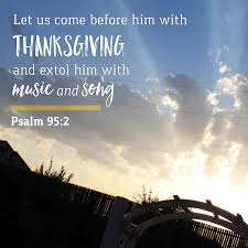 come before him with thanksgiving psalm 95 listen to images reverse search