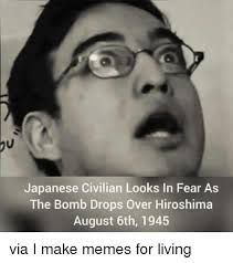 Japanese Memes - japanese civilian looks in fear as the bomb drops over hiroshima