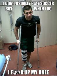 Injury Meme - i don t usually play soccer but when i do i f k up my knee