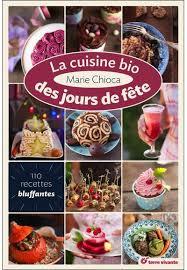 livre cuisine bio la cuisine bio des jours de fête 4 recettes offertes ma