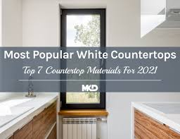 kitchen cabinets top material top 7 most popular white countertops for 2021 mkd