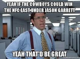 Cowboys Win Meme - yeah if the cowboys could win the nfc east under jason garrett yeah