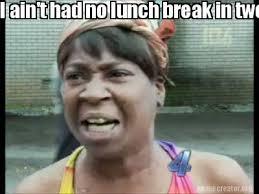 Hurt Meme - meme creator i ain t had no lunch break in two days my hea hurt