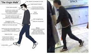 Meme In Real Life - the virgin walk meme in real life virgin vs chad know your meme