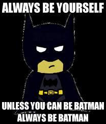 Batman Memes - always be batman meme today s marketer is batman and that s a