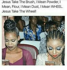 Mean Jesus Meme - jesus take the brush i mean powder i mean flour i mean dust i mean