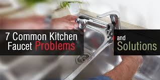 kitchen faucet problems 7 common kitchen faucet problems and easy solutions