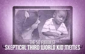 Third World Child Meme - skeptical african child meme image memes at relatably com