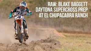 motocross freestyle videos raw blake baggett daytona supercross prep at el chupacabra