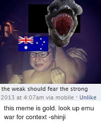 Strong Meme - the weak should fear the strong emu war know your meme