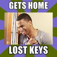 Lost Keys Meme - gets home lost keys f ck my life meme generator