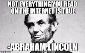 True Meme - not everything you read on the internet is true abraham lincoln meme