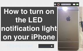 turn light on iphone how to turn on the led notification light on your iphone youtube