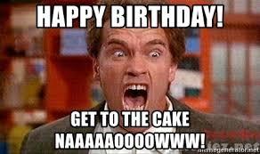 Arnold Meme - happy birthday get to the cake naaaaaoooowww arnold