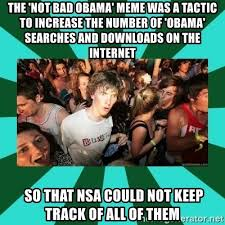 Not Bad Obama Meme - the not bad obama meme was a tactic to increase the number of