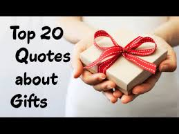 top 20 quotes about gifts sayings about giving presents