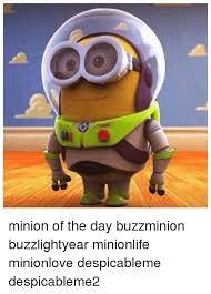 Despicable Me Minion Meme - minion of the day buzzminion buzzlightyear minionlife minionlove